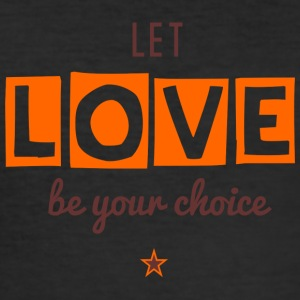 Let Love be your Choice - Männer Slim Fit T-Shirt