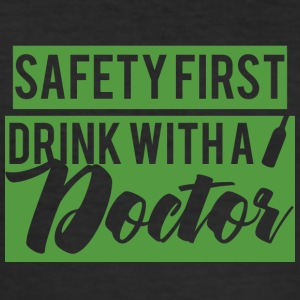 Doctor / Physician: Safety First. Drink with a Doctor. - Men's Slim Fit T-Shirt