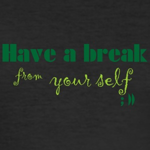 Have a break from yourself - Men's Slim Fit T-Shirt