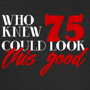 75. Birthday: Who Knew 75 Could Look This Good - Men's Slim Fit T-Shirt