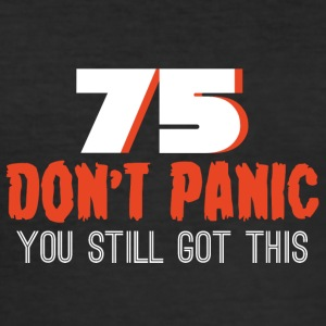 75. Birthday: 75 Don't Panic You Still Got This - Men's Slim Fit T-Shirt