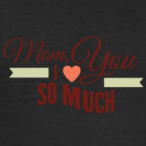 mom i love you so much - Men's Slim Fit T-Shirt