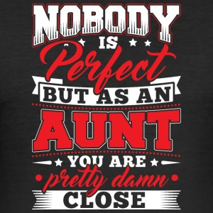 Nobody is perfect but as to aunt - Men's Slim Fit T-Shirt