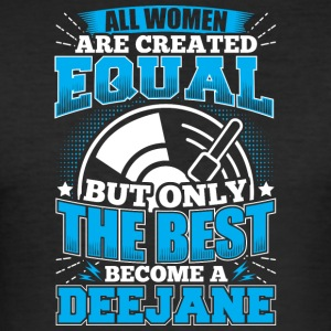 DJ ALL WOMEN ARE CREATED EQUAL - DEEJANE - Männer Slim Fit T-Shirt