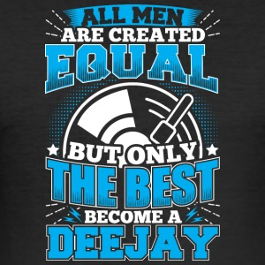 DJ ALL MEN ARE CREATED EQUAL - DEEJAY - Männer Slim Fit T-Shirt