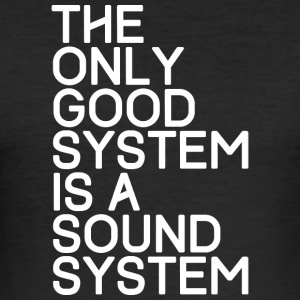 The only good system is a sound system - TECHNO - Men's Slim Fit T-Shirt