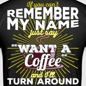 "Can not remember my name? Just say ""want a coffee"" - Men's Slim Fit T-Shirt"