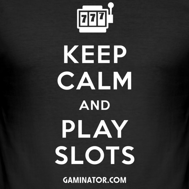 Keep Calm and Play Slots