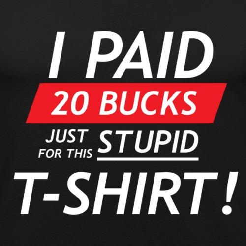 Ik betaalde twintig euro voor dit domme shirt - Mannen slim fit T-shirt
