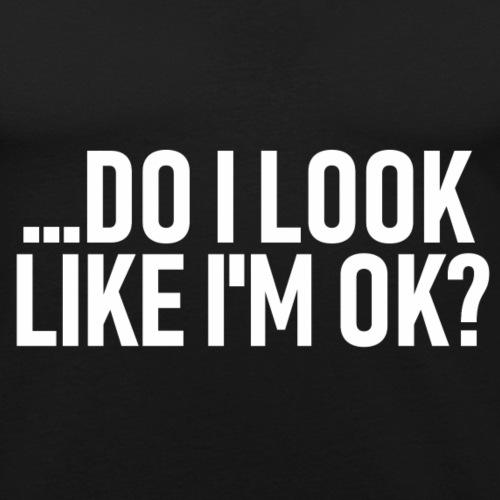Zie ik eruit alsof ik oké ben? - Mannen slim fit T-shirt