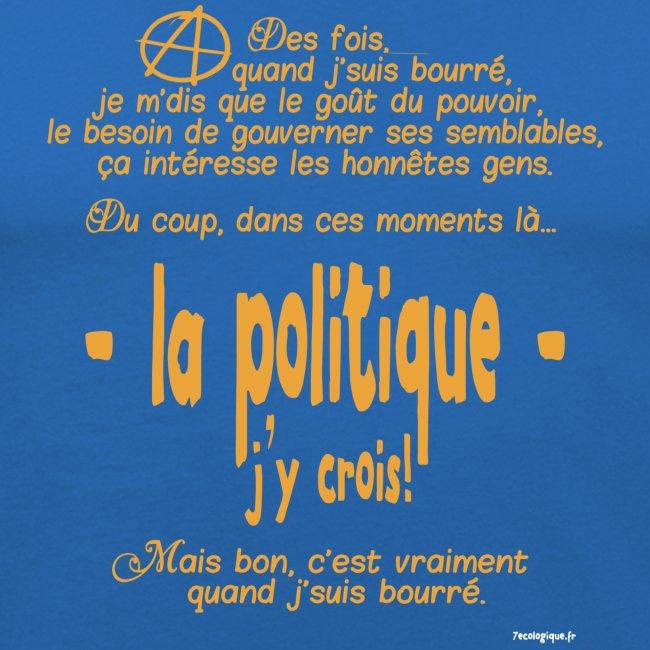 Quand je suis bourré, la politique, j'y crois !