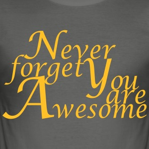 Never_forget_You_are_Awesome - Slim Fit T-shirt herr