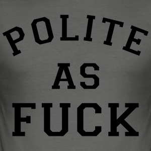POLITE_AS_FUCK - Herre Slim Fit T-Shirt
