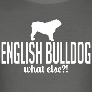 ENGLISH BULLDOG what else - Men's Slim Fit T-Shirt