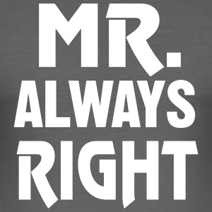 Mr. Always Right - I'm always right! - Men's Slim Fit T-Shirt