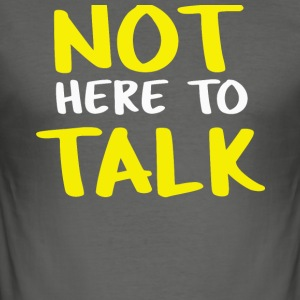 not here to talk - Men's Slim Fit T-Shirt