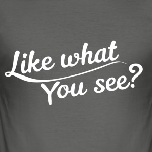 Like what you see? - Männer Slim Fit T-Shirt