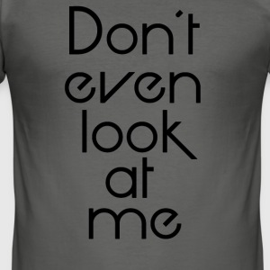 Dont look at me - Männer Slim Fit T-Shirt