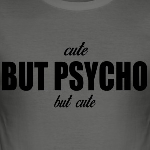 cute but psycho - Männer Slim Fit T-Shirt