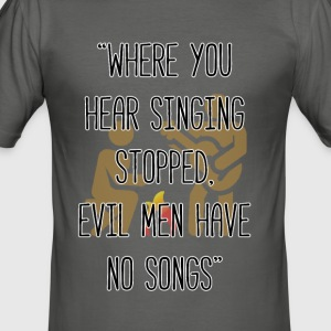 Evil men have no songs - Men's Slim Fit T-Shirt