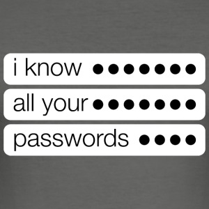 I know all your passwords creepy - Men's Slim Fit T-Shirt