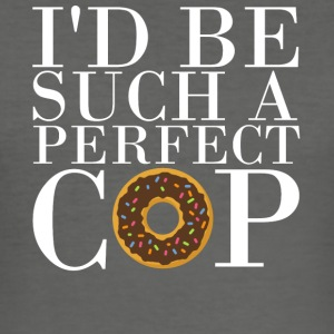 I'd be such a perfect cop! - Männer Slim Fit T-Shirt