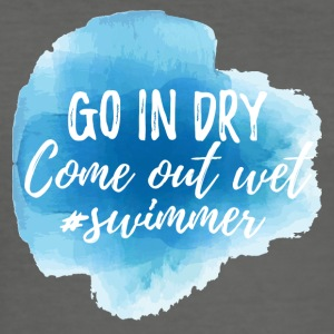 Swimming / Swimmer: Go In Dry. Come out wet. - Men's Slim Fit T-Shirt