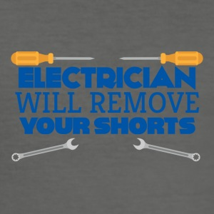 Electrician: Electrician will remove your shorts. - Men's Slim Fit T-Shirt