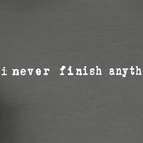 i-never-finish-anyth - Männer Slim Fit T-Shirt
