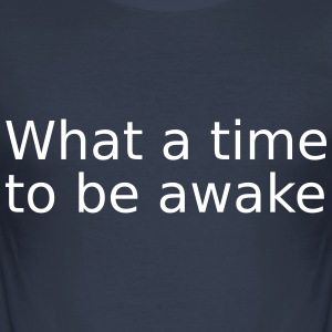 What a time to be awake - Men's Slim Fit T-Shirt