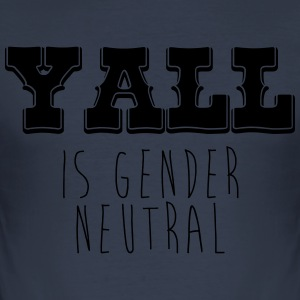 Yall is gender neutral - Men's Slim Fit T-Shirt