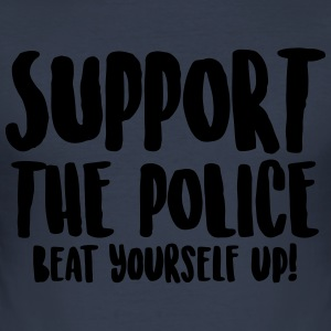 Support the police - Beat yourself up! - Men's Slim Fit T-Shirt