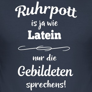 Ruhrpott is ja wie Latein - Männer Slim Fit T-Shirt