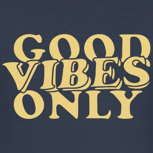 Good Vibes Only Gute Laune - Männer Slim Fit T-Shirt