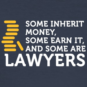 Some Earn Money. Others Become Lawyers. - Men's Slim Fit T-Shirt