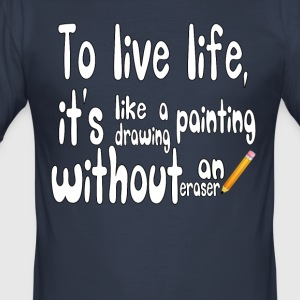 To live life, it's like drawing a painting.. - Men's Slim Fit T-Shirt