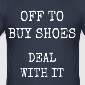 off to buy shoes - deal with it - Men's Slim Fit T-Shirt