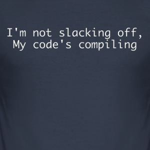 I'm not slacking off, my code's compiling - Men's Slim Fit T-Shirt