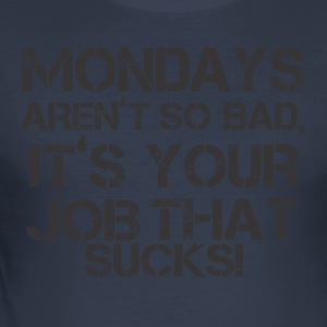 MONDAYS FESTARENT SO BAD - Men's Slim Fit T-Shirt