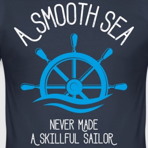 A Smooth Sea Never Made A Skillful Sailor - Men's Slim Fit T-Shirt
