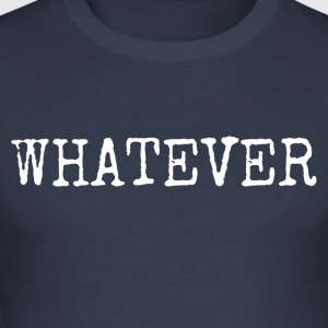 whatever - Men's Slim Fit T-Shirt