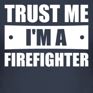 Trust me I'm a Firefighter - Männer Slim Fit T-Shirt