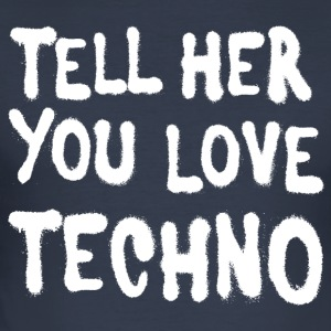 Tell her you love techno II - Men's Slim Fit T-Shirt
