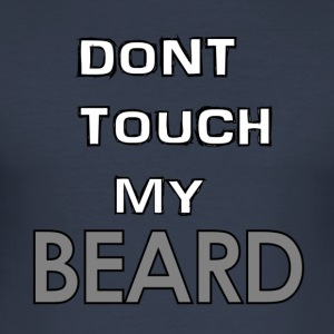 Don't touch my beard - Men's Slim Fit T-Shirt