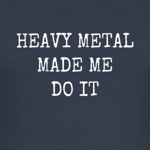 Heavy Metal made me do it - Men's Slim Fit T-Shirt