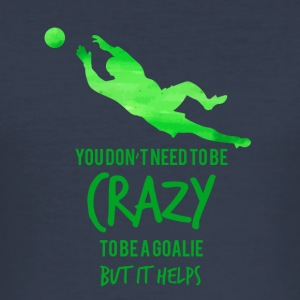 Fußball: You don´t need to be crazy to be a goalie - Männer Slim Fit T-Shirt