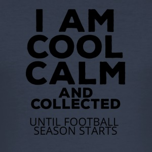 Football: I am cool calm and collected - Männer Slim Fit T-Shirt