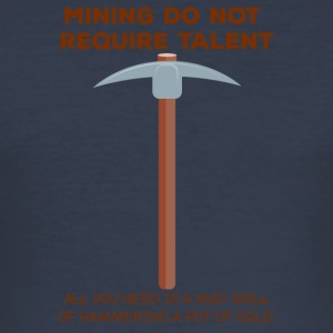 Bergbau: Mining do not require talent. All you - Männer Slim Fit T-Shirt