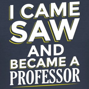 I CAME SAW AND BECAME A PROFESSOR - Männer Slim Fit T-Shirt