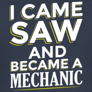 I CAME SAW AND BECAME A MECHANIC - Männer Slim Fit T-Shirt